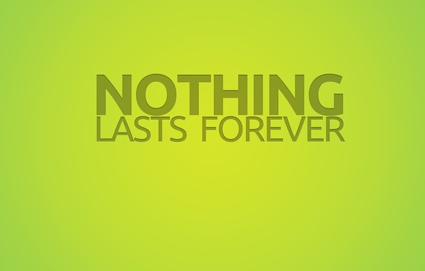 Picture text, the inscription, green, nothing lasts forever