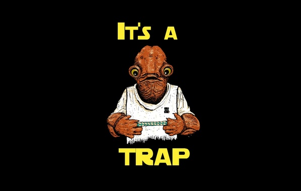 Picture star wars, Admiral Ackbar, it's a trap