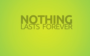 Picture nothing lasts forever, text, green, the inscription
