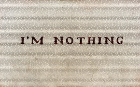 Picture No one, I am nothing, The futility, I'm a nobody, Nothing, I'm nothing, Mediocrity