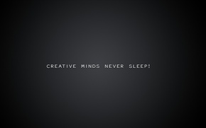 Picture background, картинкаcreative minds never sleep, creative minds never sleep