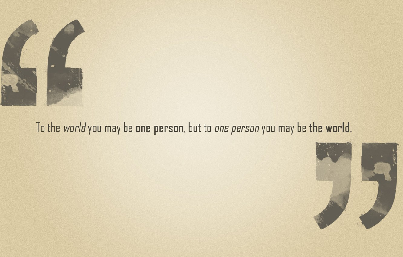 Photo wallpaper the phrase, but to one person you may be the world, to the world you …