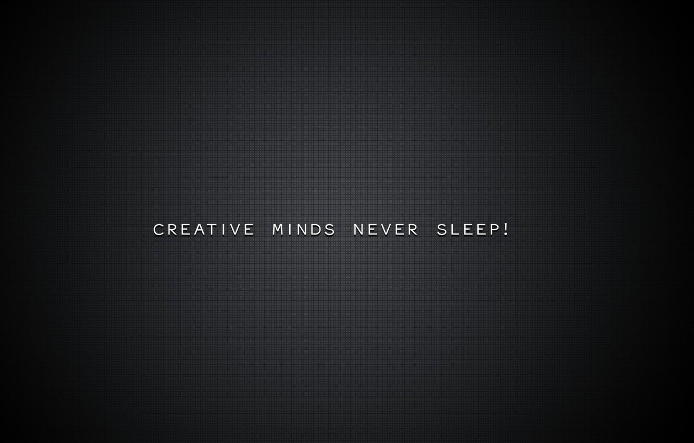 Photo wallpaper background, картинкаcreative minds never sleep, creative minds never sleep
